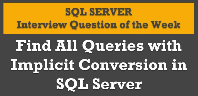 Find All Queries with Implicit Conversion in SQL Server - Interview Question of the Week #107 Implicit-Conversion-800x390