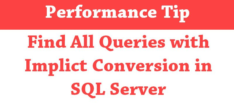 Find All Queries with Implict Conversion in SQL Server - Interview Question of the Week #107 performancetip-800x354