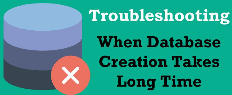SQL SERVER - Troubleshooting: When Database Creation Takes Long Time databasecreation-800x327