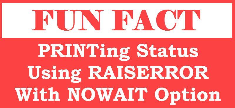 SQL SERVER - PRINTing Status Using RAISERROR With NOWAIT Option raiseerror-nowait-800x370