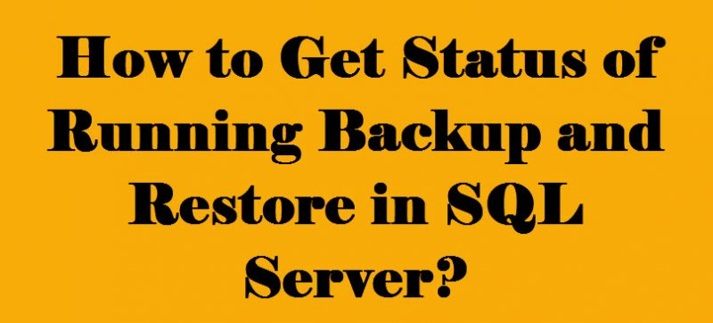 How to Get Status of Running Backup and Restore in SQL Server? - Interview Question of the Week #113 runningbackup-800x362