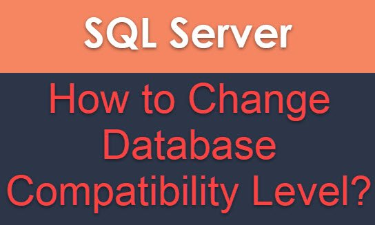 SQL SERVER - How to Change Database Compatibility Level? Compatibility-Level