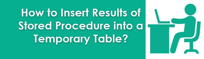 How to Insert Results of Stored Procedure into a Temporary Table? - Interview Question of the Week #124 temporarytables-800x232