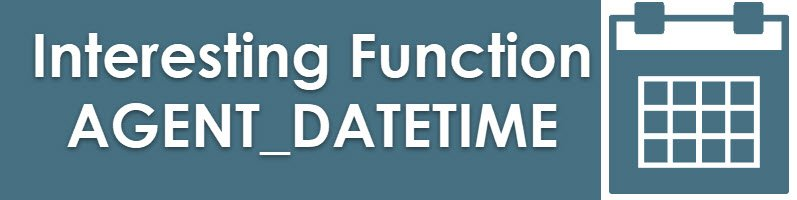 SQL SERVER - Alternate to AGENT_DATETIME Function agent_function