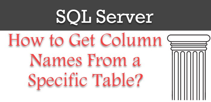 SQL Server - How to Get Column Names From a Specific Table? columnname-1