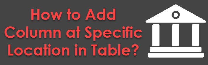 SQL SERVER - How to Add Column at Specific Location in Table columnorder