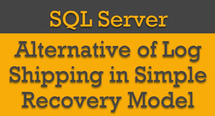 SQL SERVER - Alternative of Log Shipping in Simple Recovery Model logshipping