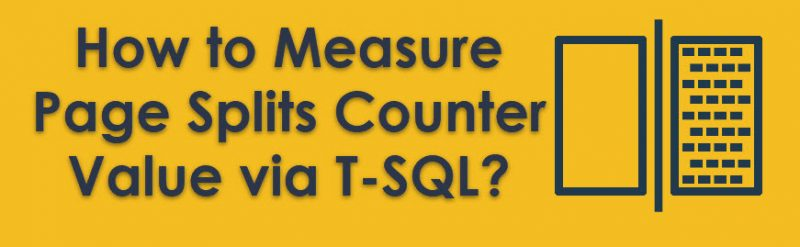 SQL SERVER - How to Measure Page Splits Counter Value via T-SQL? pagesplit1-800x247