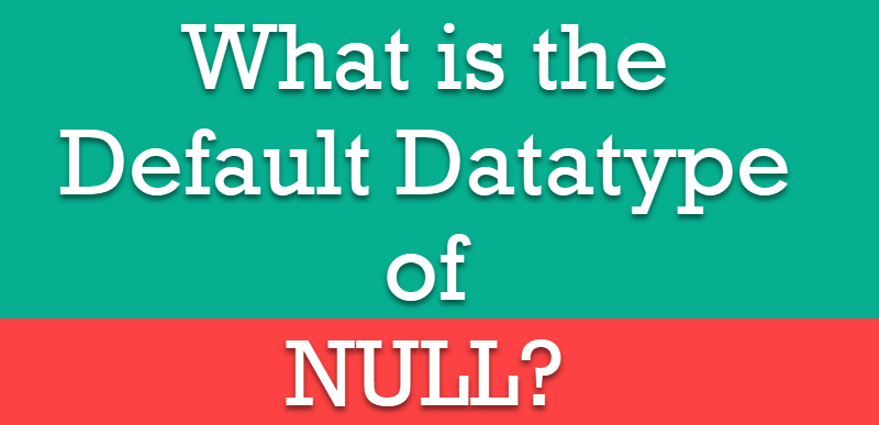 What is the Default Datatype of NULL? - Interview Question of the Week #131 nulldatatype-800x387