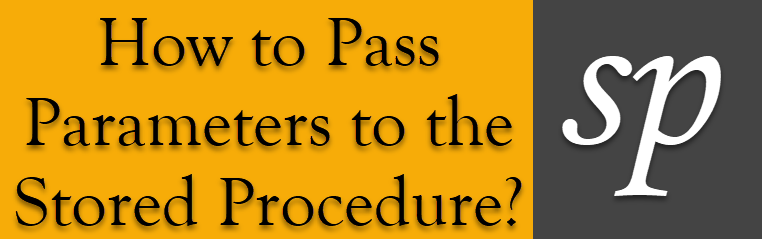 SQL SERVER - How to Pass Parameters to the Stored Procedure? paramsp
