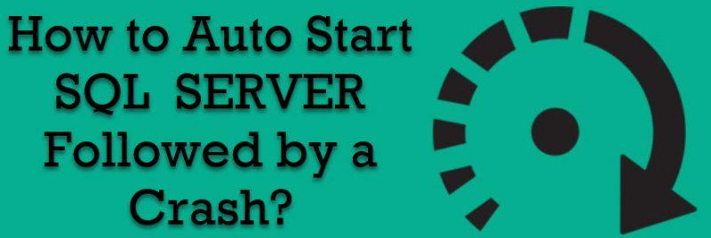 SQL SERVER - How to Auto Start SQL Followed by a Crash? autostart-800x268
