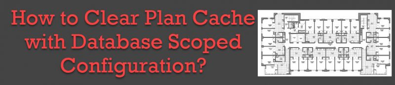 SQL SERVER - How to Clear Plan Cache with Database Scoped Configuration? plancache1-800x173