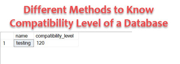 SQL SERVER - Different Methods to Know COMPATIBILITY LEVEL of a Database compatibilitylevel