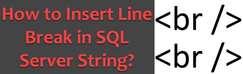 How to Insert Line Break in SQL Server String? - Interview Question of the Week #138 linebreak0-800x245