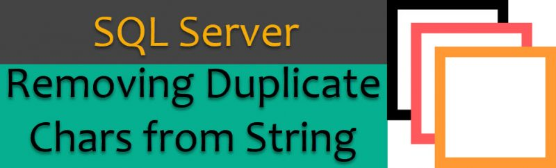 SQL SERVER - Remove Duplicate Chars From String - Part 2 removeduplicate-800x242