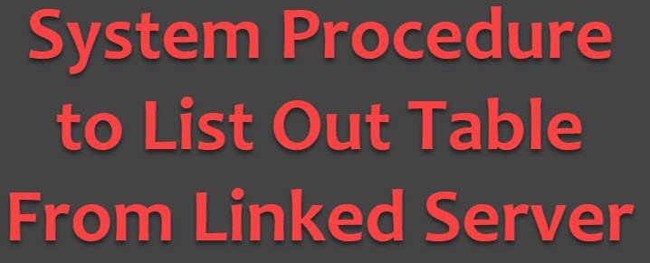 SQL SERVER - System Procedure to List Out Table From Linked Server systemspforlinkedserver
