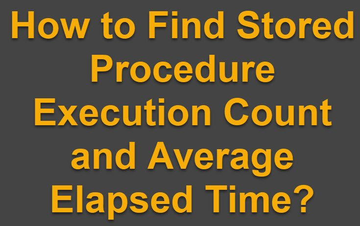 SQL SERVER - How to Find Stored Procedure Execution Count and Average Elapsed Time? AvgExcTimeSP