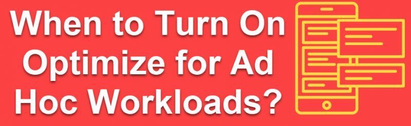 SQL SERVER - When to Turn On Optimize for Ad Hoc Workloads? Workloads1-800x246