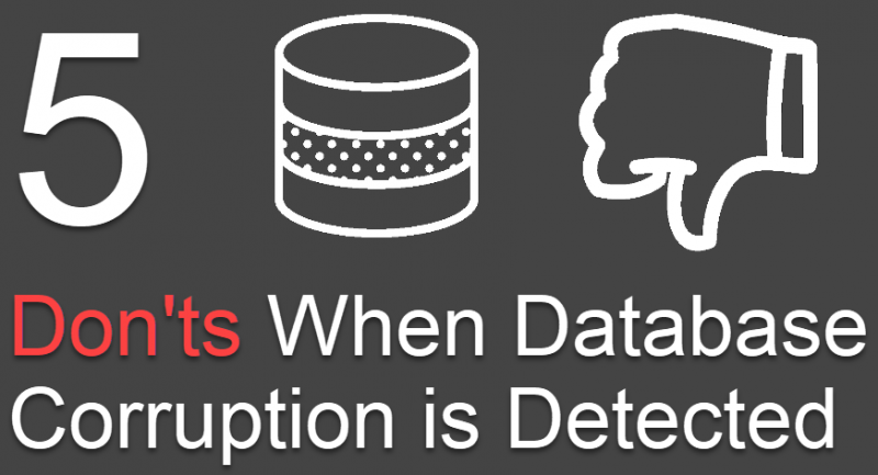 SQL SERVER - 5 Don'ts When Database Corruption is Detected databasecorruption1-800x433