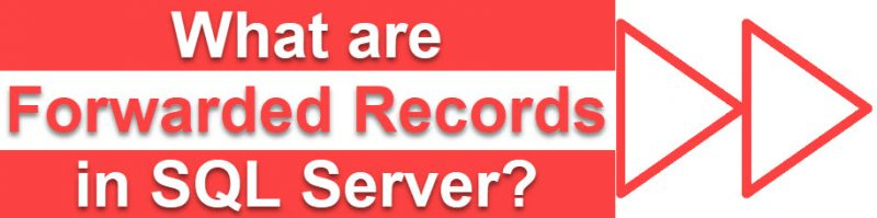 What are Forwarded Records in SQL Server? - Interview Question of the Week #145 forwardedrecords-800x199