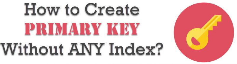 How to Create Primary Key Without ANY Index? - Interview Question of the Week #143 primarykeynoindex1-800x218