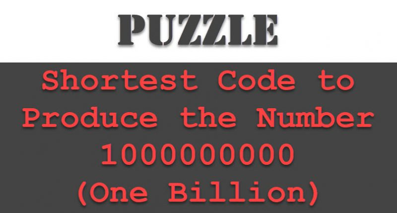 SQL SERVER - Puzzle - Shortest Code to Produce the Number 1000000000 (One Billion) puzzlebillion-800x429