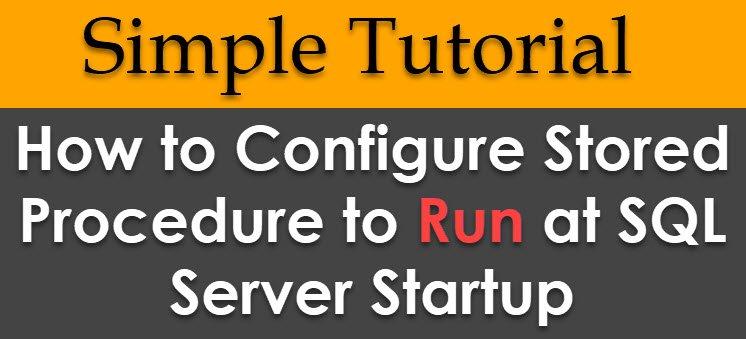 SQL SERVER - Configure Stored Procedure to Run at Server Startup - Simple Tutorial serverstartups