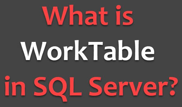 What is WorkTable in SQL Server? - Interview Question of the Week #146 worktable