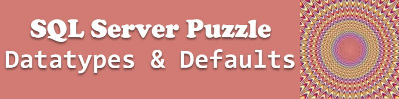 SQL SERVER - Puzzle - Brain Teaser - Changing Data Type is Changing the Default Value datatypespuzzle-800x199