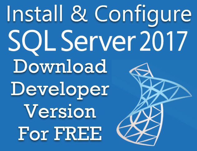 Download and Install SQL SERVER 2017 Developer Edition for