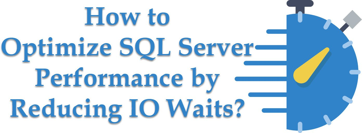 SQL SERVER - How to Optimize Your Server Performance by Reducing IO Waits? optimizeperf