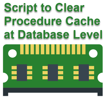 SQL SERVER - 2017 - Script to Clear Procedure Cache at Database Level procedurecache