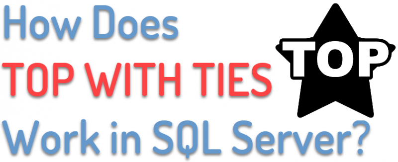 How Does TOP WITH TIES Work in SQL Server? - Interview Question of the Week #159 topwithties-800x326