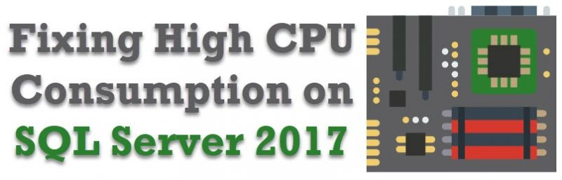 SQL SERVER - How to Fix High CPU Consumption on SQL Server 2017 and 2016 highcpu-800x257