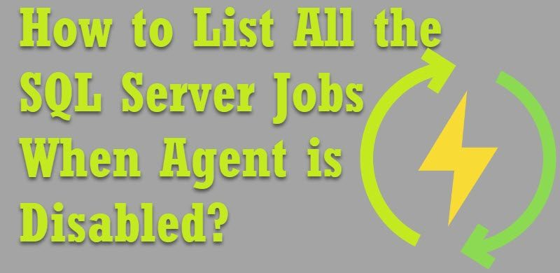 How to List All the SQL Server Jobs When Agent is Disabled? - Interview Question of the Week #171 agentdisabled-800x390