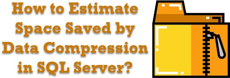 How to Estimate Space Saved by Data Compression in SQL Server? - Interview Question of the Week #167 datacompression