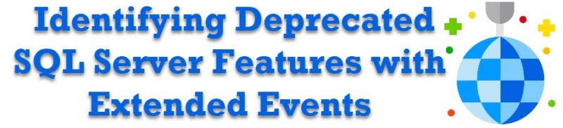 SQL SERVER - Identifying Deprecated SQL Server Features with Extended Events deprecatedfeature-800x182