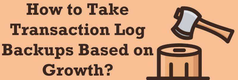 SQL SERVER - Script - Transaction Log Backups Based on Growth / Size logbackup-800x270