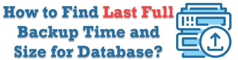 How to Find Last Full Backup Time and Size for Database? - Interview Question of the Week #173 fullbackup-800x204