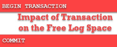 SQL SERVER - Impact of Transaction on the Free Log Space transimpact