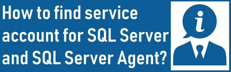 How to Find Service Account for SQL Server and SQL Server Agent? - Interview Question of the Week #179 service-800x249