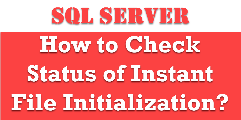 How to Check Status of Instant File Initialization? - Interview Question of the Week #184 ifi1