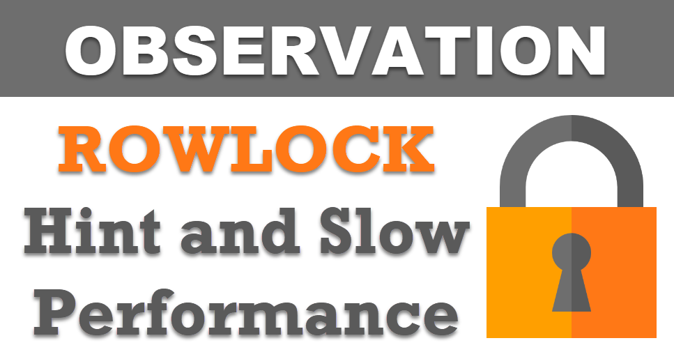 SQL SERVER - Observation: ROWLOCK Hint and Slow Performance rowlockhint