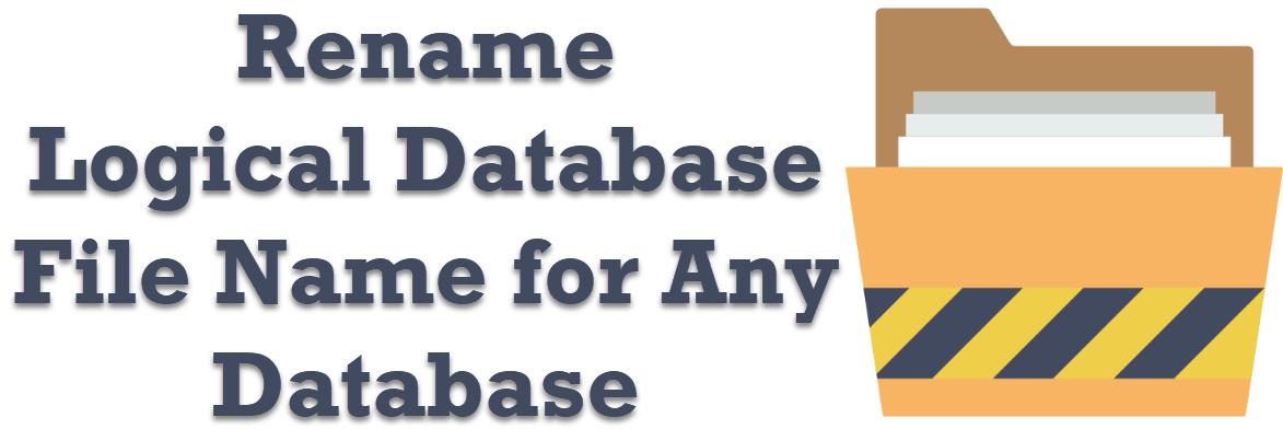 SQL SERVER - Rename Logical Database File Name for Any Database logicalrename