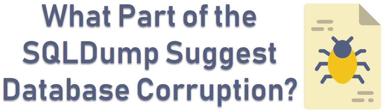 What Part of the SQLDump Suggest Database Corruption? - Interview Question of the Week #188 sqldump