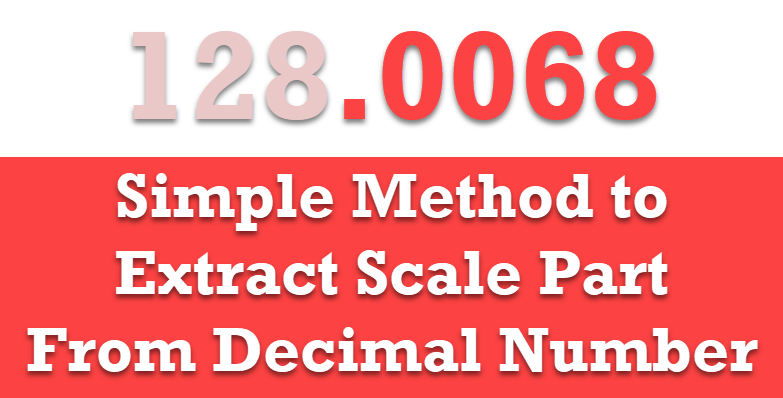 SQL SERVER - Simple Method to Extract Scale Part From Decimal Number decimal