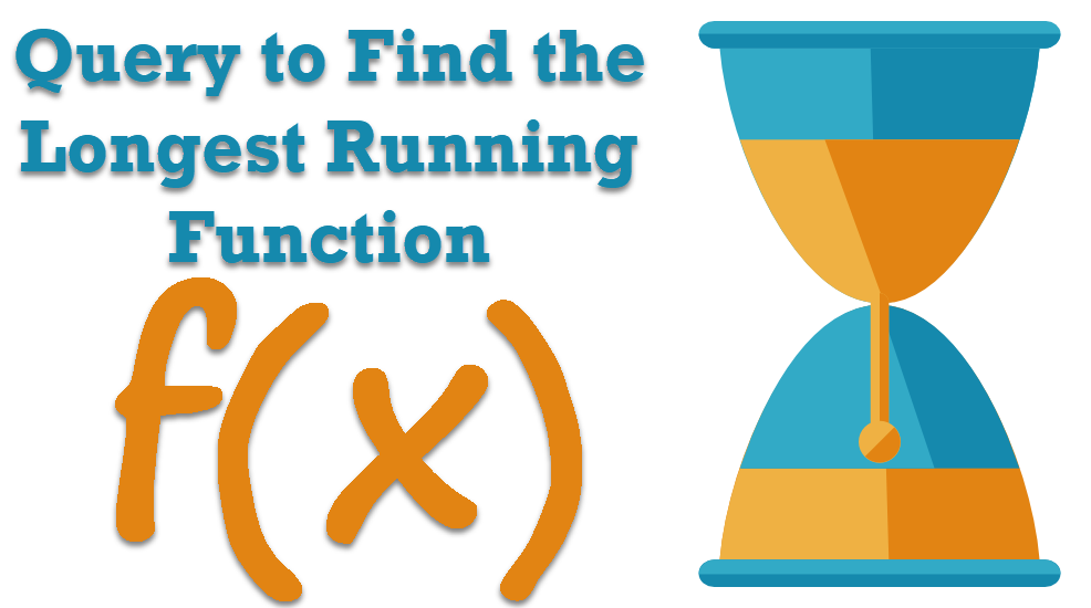 SQL SERVER - Query to Find the Longest Running Function - Function Elapsed Time longrunning-fn