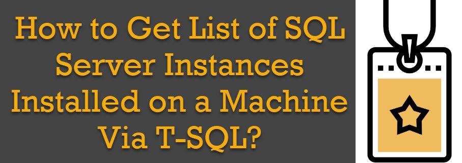 SQL SERVER - How to Get List of SQL Server Instances Installed on a Machine Via T-SQL? instancename