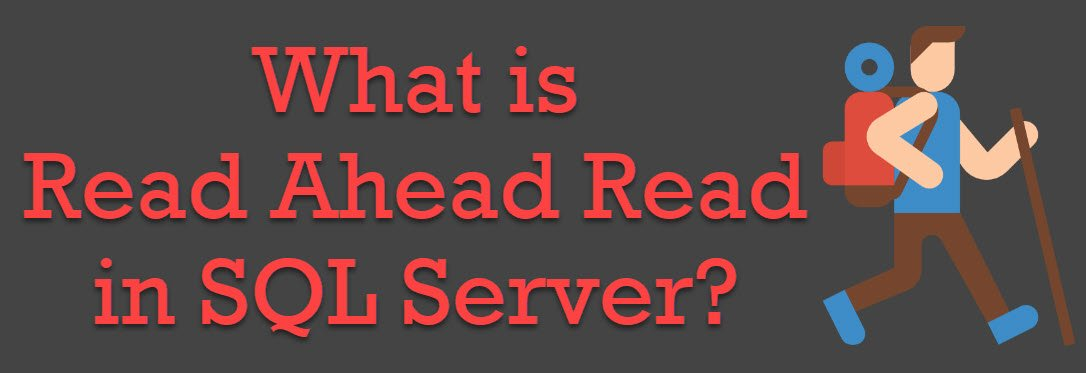 What is Read Ahead Read in SQL Server? - Interview Question of the Week #197 read-ahead-read
