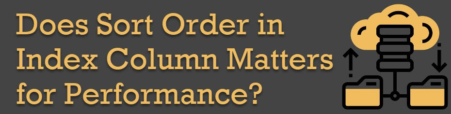 Does Sort Order in Index Column Matters for Performance? - Interview Question of the Week #199 SortOrder0